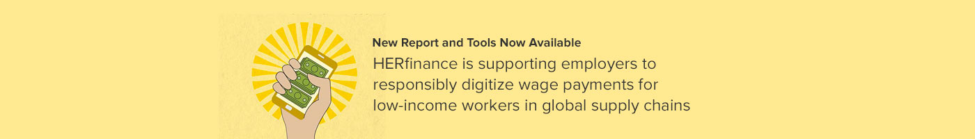 HERfinance is supporting employers to responsibly digitize wage payments for low-income workers in global supply chains.